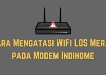Cara Mengatasi WiFi LOS Merah pada Modem Indihome yang Paling Mudah